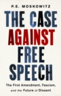 The Case against Free Speech : The First Amendment, Fascism, and the Future of Dissent - eBook