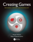 Creating Games : Mechanics, Content, and Technology - Book