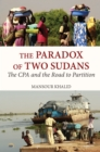 The Paradox Of Two Sudans : The CPA and the Road to Partition - Book