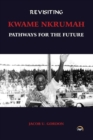 Revisiting Kwame Nkrumah : Pathways for the Future - Book