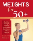 Weights for 50+ : Building Strength, Staying Healthy and Enjoying an Active Lifestyle - eBook