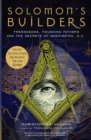 Solomon's Builders : Freemasons, Founding Fathers and the Secrets of Washington D.C. - eBook