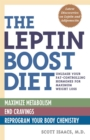 The Leptin Boost Diet : Unleash Your Fat-Controlling Hormones for Maximum Weight Loss - eBook
