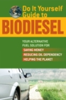 Do It Yourself Guide to Biodiesel : Your Alternative Fuel Solution for Saving Money, Reducing Oil Dependency, and Helping the Planet - eBook