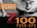 7 Weeks to 100 Push-Ups : Strengthen and Sculpt Your Arms, Abs, Chest, Back and Glutes by Training to do 100 Consecutive Push- - eBook