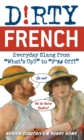 Dirty French : Everyday Slang from - eBook