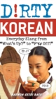 Dirty Korean : Everyday Slang from - Book