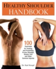 Healthy Shoulder Handbook : 100 Exercises for Treating and Preventing Frozen Shoulder, Rotator Cuff and other Common Injuries - eBook