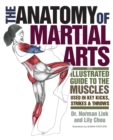 The Anatomy of Martial Arts : An Illustrated Guide to the Muscles Used for Each Strike, Kick, and Throw - eBook