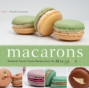 Macarons : Authentic French Cookie Recipes from the Macaron Cafe - eBook