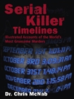 Serial Killer Timelines : Illustrated Accounts of the World's Most Gruesome Murderers - eBook