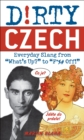"Dirty Czech : Everyday Slang from ""What's Up?"" to ""F*%# Off!"" - eBook"