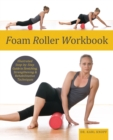 Foam Roller Workbook : Illustrated Step-by-Step Guide to Stretching, Strengthening and Rehabilitative Techniques - Book