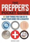The Prepper's Pocket Guide : 101 Easy Things You Can Do to Ready Your Home for a Disaster - Book