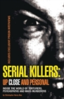 Serial Killers: Up Close and Personal : Inside the World of Torturers, Psychopaths, and Mass Murderers - eBook