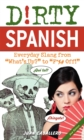 "Dirty Spanish : Everyday Slang from ""What's Up?"" to ""F*%# Off!"" - eBook"