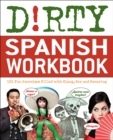 Dirty Spanish Workbook : 101 Fun Exercises Filled with Slang, Sex and Swearing - eBook
