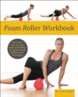 Foam Roller Workbook : Illustrated Step-by-Step Guide to Stretching, Strengthening and Rehabilitative Techniques - eBook
