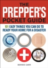 The Prepper's Pocket Guide : 101 Easy Things You Can Do to Ready Your Home for a Disaster - eBook