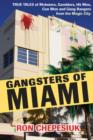 Gangsters Of Miami : True Tales of Mobsters, Gamblers, Hit Men, Con Men and Gang Bangers from the Magic City - Book