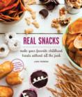 Real Snacks : Make Your Favorite Childhood Treats Without All the Junk - eBook