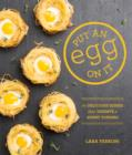 Put an Egg on It : 70 Delicious Dishes That Deserve a Sunny Topping - eBook
