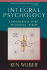 Integral Psychology : Consciousness, Spirit, Psychology, Therapy - Book