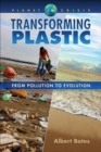 Transforming Plastic : From Pollution to Evolution - Book