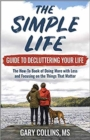 The Simple Life Guide on How-To Decluttering Your Life : The How-To Book of Doing More with Less and Focusing on the Things That Matter - Book