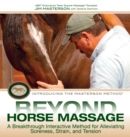 Beyond Horse Massage : A Breakthrough Interactive Method for Alleviating Soreness, Strain, and Tension - eBook