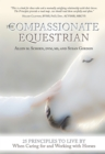 The Compassionate Equestrian : 25 Principles to Live by When Caring for and Working with Horses - eBook