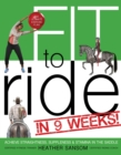 Fit to Ride in 9 Weeks! : The Ultimate Exercise Plan: Achieve Straightness, Suppleness, and Stamina in the Saddle - Book