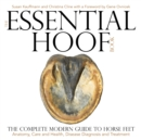 The Essential Hoof Book : The Complete Modern Guide to Horse Feet - Anatomy, Care and Health, Disease Diagnosis and Treatment - Book