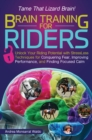 Brain Training for Riders : Unlock Your Riding Potential with Stressless Techniques for Conquering Fear, Improving Performance, and Finding Focused Calm - Book