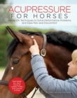 Acupressure for Horses : Hands-On Techniques to Solve Performance Problems and Ease Pain and Discomfort - Book