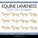 Equine Lameness for the Layman : Tools for Prompt Recognition, Accurate Assessment, and Proactive Management - Book