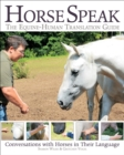 Horse Speak: An Equine-Human Translation Guide : Conversations with Horses in Their Language - eBook