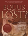 Equus Lost? : How We Misunderstand the Nature of the Horse-Human Relationship--Plus Brave New Ideas for the Future - eBook