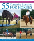 55 Corrective Exercises for Horses : Resolving Postural Problems, Improving Movement Patterns, and Preventing Injury - Book
