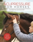 Acupressure for Horses : Hands-On Techniques to Solve Performance Problems and Ease Pain and Discomfort - eBook