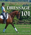 Jane Savoie's Dressage 101 : The Ultimate Source of Dressage Basics in a Language You Can Understand - eBook