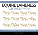 Equine Lameness for the Layman : Tools for Prompt Recognition, Accurate Assessment, and Proactive Management - eBook