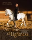 The Alchemy of Lightness : What Happens Between Horse and Rider on a Molecular Level and How It Helps Achieve the Ultimate Connection - eBook
