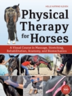 Physical Therapy for Horses : A Visual Course in Massage, Stretching, Rehabilitation, Anatomy, and Biomechanics - Book