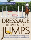 Jane Savoie's Dressage Between the Jumps : The Secret to Improving Your Horse's Performance Over Fences - eBook