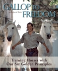 Gallop to Freedom : Training Horses with Our Six Golden Principles - eBook