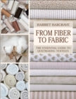 From Fiber to Fabric : The Essential Guide to Quiltmaking Textiles - eBook
