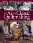Art Of Classic Quiltmaking : The ultimate how-to book for quilters! - eBook