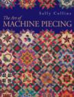 Art Of Machine Piecing : How to Achieve Quality Workmanship Through a Colorful Journey - eBook