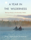 A Year in the Wilderness : Bearing Witness in the Boundary Waters - Book